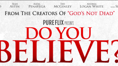 Photo of Why I Highly Recommend the Film, 'Do You Believe?'